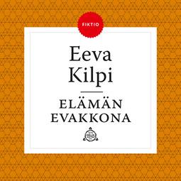 Kilpi, Eeva - Elämän evakkona, äänikirja
