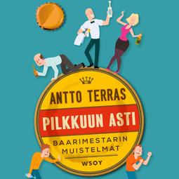 Terras, Antto - Pilkkuun asti. Baarimestarin muistelmat, audiobook