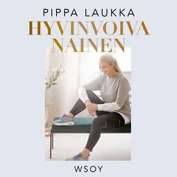 Laukka, Pippa - Hyvinvoiva nainen, äänikirja