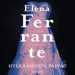Ferrante, Elena - Hylkäämisen päivät, äänikirja