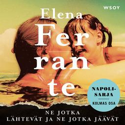 Ferrante, Elena - Ne jotka lähtevät ja ne jotka jäävät, äänikirja