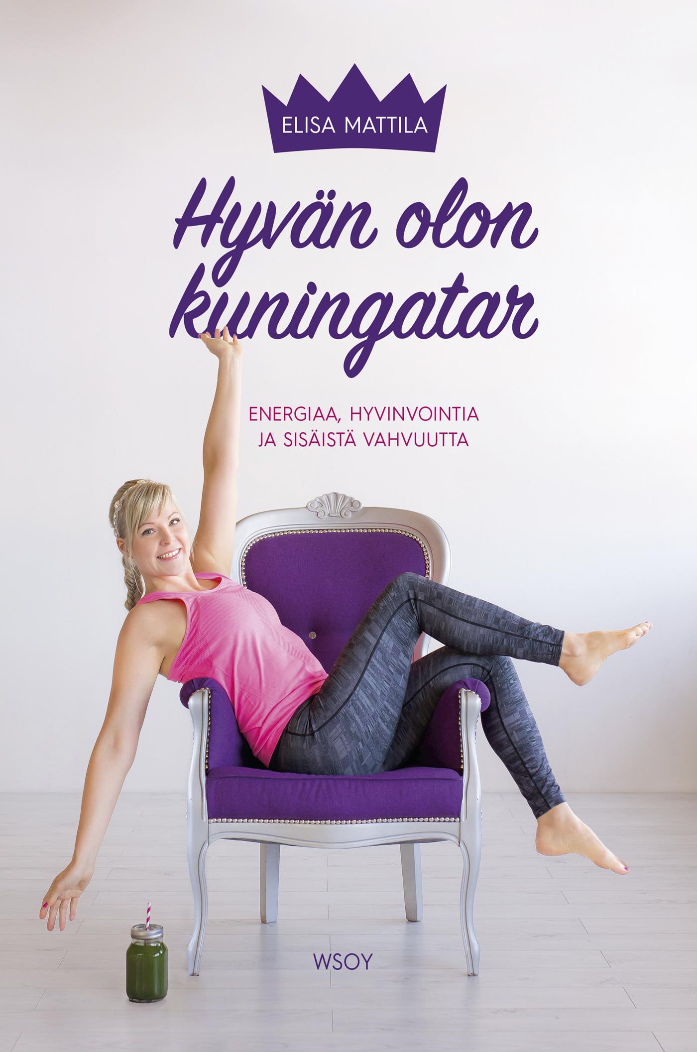Mattila, Elisa - Hyvän olon kuningatar, ebook