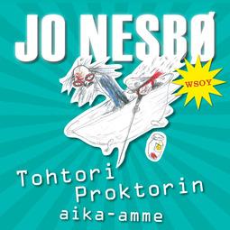 Nesbø, Jo - Tohtori Proktorin aika-amme, äänikirja