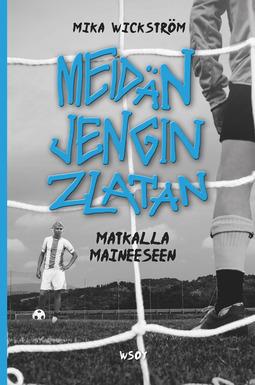 Wickström, Mika - Meidän jengin Zlatan - matkalla maineeseen, e-kirja