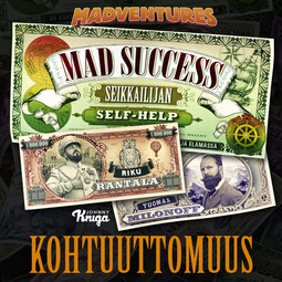 Milonoff, Tuomas - Mad Success - Seikkailijan self help 6 KOHTUUTTOMUUS: 99 askelta menestykseen, äänikirja