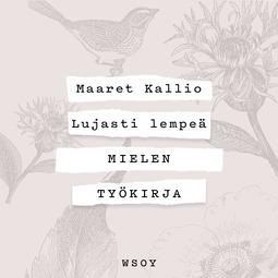 Kallio, Maaret - Lujasti lempeä - Mielen työkirja, äänikirja