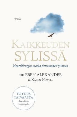 Alexander, Eben - Kaikkeuden sylissä: Neurokirurgin matka tietoisuuden ytimeen, e-kirja