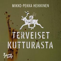 Heikkinen, Mikko-Pekka - Terveiset Kutturasta, äänikirja