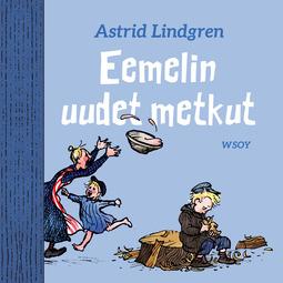 Lindgren, Astrid - Eemelin uudet metkut, äänikirja