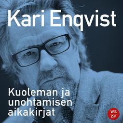 Enqvist, Kari - Kuoleman ja unohtamisen aikakirjat, äänikirja