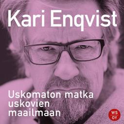 Enqvist, Kari - Uskomaton matka uskovien maailmaan, äänikirja