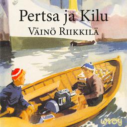 Riikkilä, Väinö - Pertsa ja Kilu, äänikirja