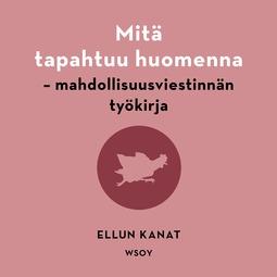 Kanat, Ellun Kanat Ellun - Mitä tapahtuu huomenna: Mahdollisuusviestinnän työkirja, äänikirja