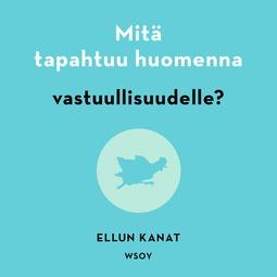 Manninen, Jukka - Mitä tapahtuu huomenna vastuullisuudelle?, äänikirja