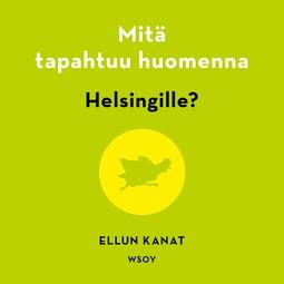 Piha, Kirsi - Mitä tapahtuu huomenna Helsingille?, äänikirja