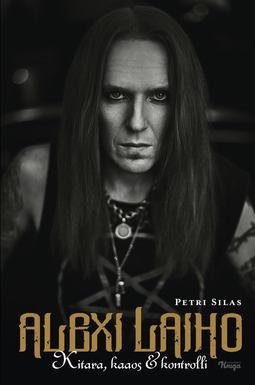 Silas, Petri - Alexi Laiho: Kitara, kaaos & kontrolli, e-bok