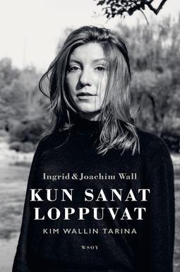 Wall, Ingrid - Kun sanat loppuvat: Kim Wallin tarina, e-kirja