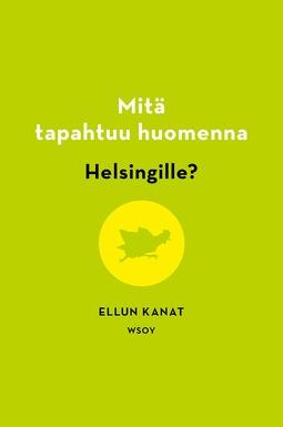 Oy, Ellun Kanat Oy Ellun Kanat - Mitä tapahtuu huomenna Helsingille?, ebook