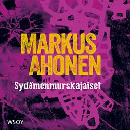 Ahonen, Markus - Sydämenmurskajaiset, äänikirja