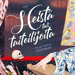 Huotarinen, Vilja-Tuulia - Heistä tuli taiteilijoita, audiobook