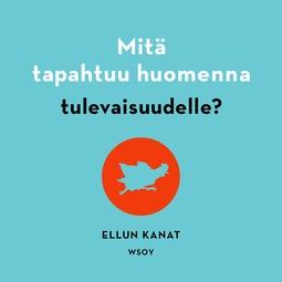 Manninen, Jukka - Mitä tapahtuu huomenna tulevaisuudelle?, äänikirja
