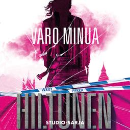 Hiltunen, Pekka - Varo minua: STUDIO 3, audiobook