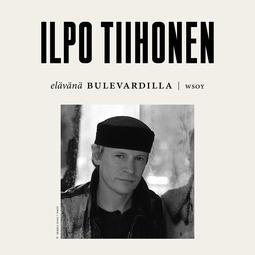 Tiihonen, Ilpo - Elävänä Bulevardilla - Ilpo Tiihonen, äänikirja