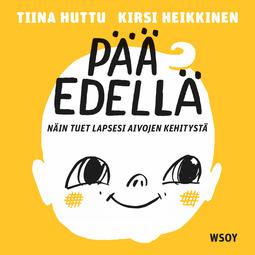 Heikkinen, Kirsi - Pää edellä: Näin tuet lapsesi aivojen kehitystä, audiobook
