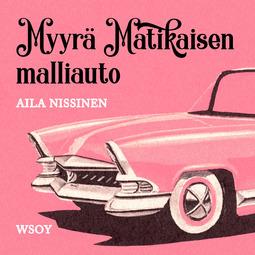 Nissinen, Aila - Myyrä Matikaisen malliauto, audiobook