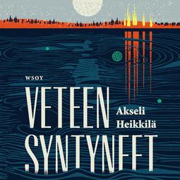 Heikkilä, Akseli - Veteen syntyneet, äänikirja