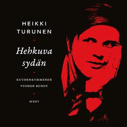 Turunen, Heikki - Hehkuva sydän: Runoja vuosilta 1961-2018, äänikirja