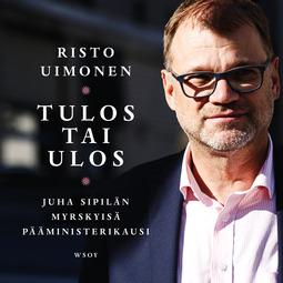 Uimonen, Risto - Tulos tai ulos: Juha Sipilän myrskyisä pääministerikausi, äänikirja