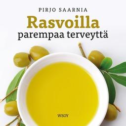 Saarnia, Pirjo - Rasvoilla parempaa terveyttä, äänikirja