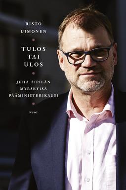 Uimonen, Risto - Tulos tai ulos: Juha Sipilän myrskyisä pääministerikausi, e-kirja