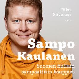 Siivonen, Riku - Sampo Kaulanen: Suomen sympaattisin kauppias, äänikirja