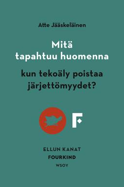 Jääskeläinen, Atte - Mitä tapahtuu huomenna, kun tekoäly poistaa järjettömyydet?, e-kirja