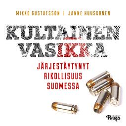 Huuskonen, Janne - Kultainen vasikka: Järjestäytynyt rikollisuus Suomessa, audiobook