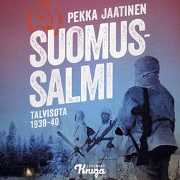 Jaatinen, Pekka - Suomussalmi: Talvisota 1939-40, äänikirja