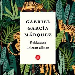 Márquez, Gabriel García - Rakkautta koleran aikaan, äänikirja