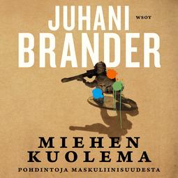 Brander, Juhani - Miehen kuolema : Pohdintoja maskuliinisuudesta, äänikirja