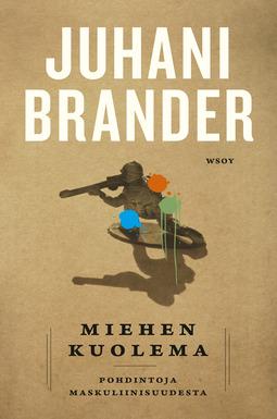 Brander, Juhani - Miehen kuolema : Pohdintoja maskuliinisuudesta, e-kirja