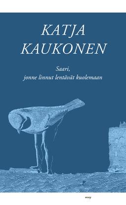 Kaukonen, Katja - Saari, jonne linnut lentävät kuolemaan, e-kirja
