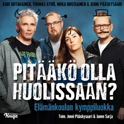 Hotakainen, Kari - Pitääkö olla huolissaan?: Elämänkoulun kymppiluokka, audiobook