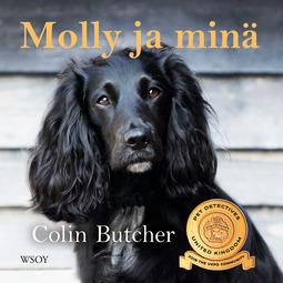 Butcher, Colin - Molly ja minä: Kuinka miehestä ja hänen löytökoirastaan tuli lyömätön etsiväkaksikko, audiobook