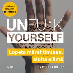 Bishop, Gary John - Unfu*k yourself: Lopeta märehtiminen, aloita elämä, audiobook
