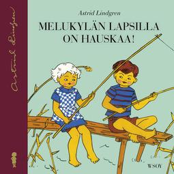 Lindgren, Astrid - Melukylän lapsilla on hauskaa!:  Melukylän lapset 3, äänikirja