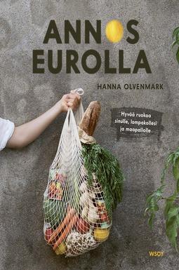Olvenmark, Hanna - Annos eurolla: Hyvää ruokaa sinulle, lompakollesi ja maapallolle, e-kirja