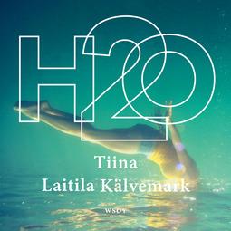 Kälvemark, Tiina Laitila - H2O, äänikirja