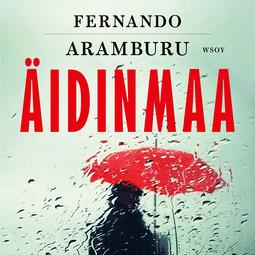 Aramburu, Fernando - Äidinmaa, äänikirja