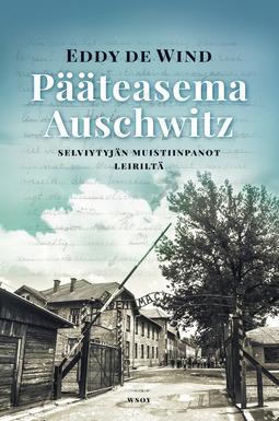 Wind, Eddy de - Pääteasema Auschwitz: Selviytyjän muistiinpanot leiriltä, e-kirja